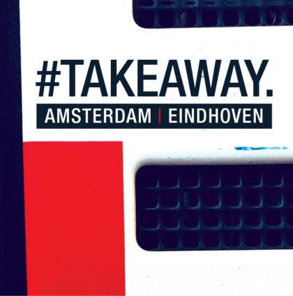Takeaway. Amsterdam | Eindhoven